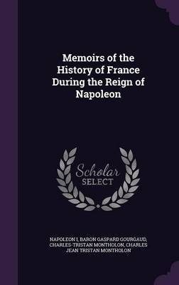 Memoirs of the History of France During the Reign of Napoleon by . Napoleon I image
