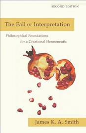 The Fall of Interpretation by James K.A. Smith