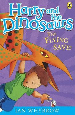 Harry and the Dinosaurs: The Flying Save! by Ian Whybrow image