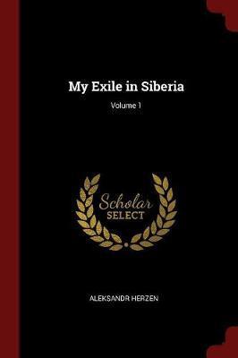 My Exile in Siberia; Volume 1 by Aleksandr Herzen image