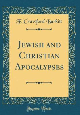 Jewish and Christian Apocalypses (Classic Reprint) by F Crawford Burkitt