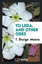 To Leda, and Other Odes by T Sturge Moore image