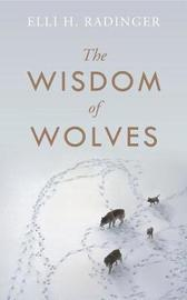 The Wisdom of Wolves by Elli H Radinger