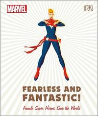 Marvel Fearless and Fantastic! Female Super Heroes Save the World by Sam Maggs