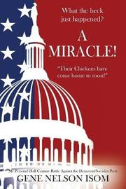 What the Heck Just Happened? A MIRACLE! Their Chickens Have Come Home to Roost! by Gene , Nelson Isom