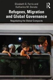 Refugees, Migration and Global Governance by Elizabeth G. Ferris
