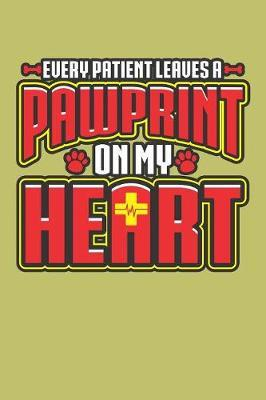Every Patient Leaves A Paw Print On My Heart by Books by 3am Shopper