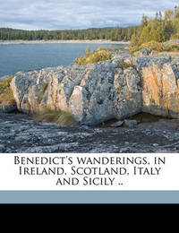 Benedict's Wanderings, in Ireland, Scotland, Italy and Sicily .. by Edward Walter Dawson