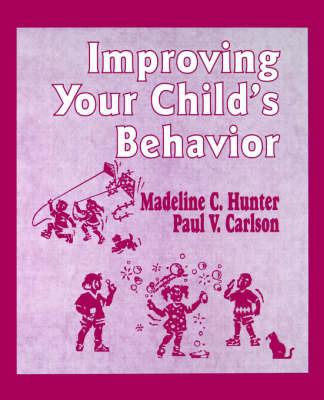 Improving Your Child's Behavior by Madeline Hunter