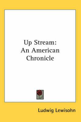 Up Stream: An American Chronicle by Ludwig Lewisohn