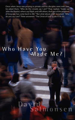Who Have You Made Me? by David Salmonsen