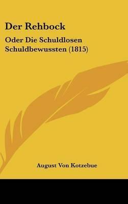 Der Rehbock: Oder Die Schuldlosen Schuldbewussten (1815) by August Von Kotzebue