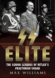 SS Elite: The Senior Leaders of Hitler's Praetorian Guard Vol:1 A-J by Max Williams