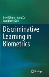 Discriminative Learning in Biometrics by David Zhang