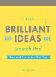 The Brilliant Ideas Launch Pad: Generate & Capture Your Best Ideas by Kari Chapin