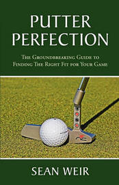 Putter Perfection by Sean Weir