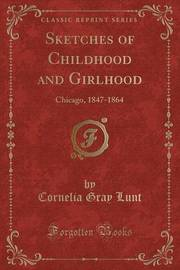 Sketches of Childhood and Girlhood by Cornelia Gray Lunt