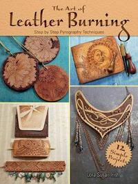 Art of Leather Burning by Lora S. Irish