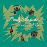 Lovely Creatures by Nick Cave & The Bad Seeds