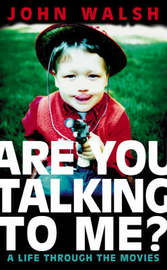 Are You Talking to Me?: A Life Through the Movies by John Walsh image