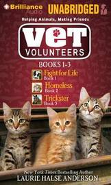 Vet Volunteers, Books 1-3: Fight for Life, Homeless, Trickster by Laurie Halse Anderson