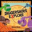Diggersaurs Explore by Michael Whaite