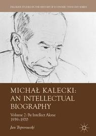 Michal Kalecki: An Intellectual Biography by Jan Toporowski