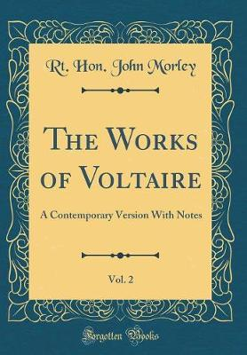 The Works of Voltaire, Vol. 2 by Rt Hon John Morley