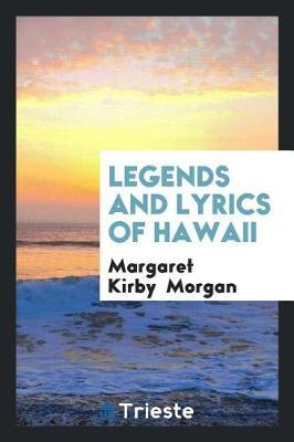 Legends and Lyrics of Hawaii by Margaret Kirby Morgan