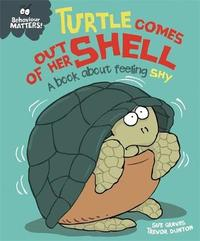 Behaviour Matters: Turtle Comes Out of Her Shell - A book about feeling shy by Sue Graves