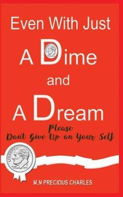 Even With Just a Dime and a Dream by Precious Charles M N