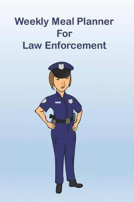 Weekly Meal Planner For Law Enforcement by Advanta Publishing