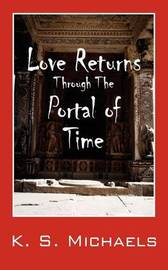 Love Returns Through the Portal of Time by K S Michaels image