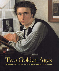 Two Golden Ages: Masterpieces of Dutch and Danish Painting by Lene B. Ronberg image