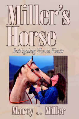 Miller's Horse: Intriguing Horse Facts by Marcy J. Miller