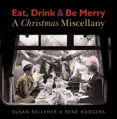 Eat, Drink & be Merry: A Christmas Miscellany by Susan Kelleher