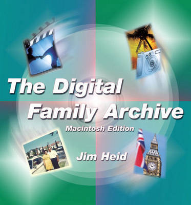 The Digital Family Archive, Macintosh Edition by Jim Heid