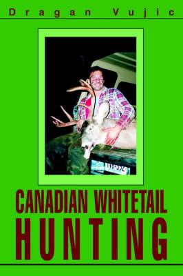 Canadian Whitetail Hunting by Dragan Vujic