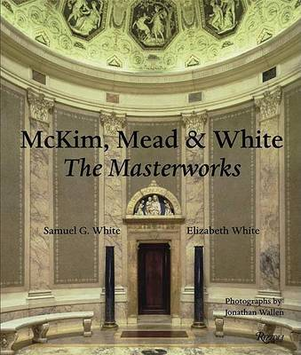 Mckim Mead and White: the Masterworks: The Masterworks by Samuel G. White