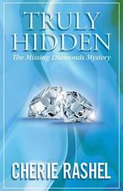 Truly Hidden: The Missing Diamonds Mystery by Cherie Rashel