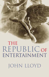 The Republic of Entertainment by John Lloyd