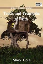 Trials and Triumphs of Faith by Mary Cole image