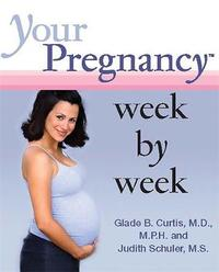 Your Pregnancy Week by Week by GLADE B. CURTIS image