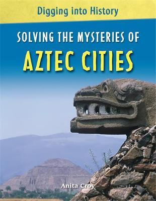 Solving the Mysteries of Aztec Cities by Anita Croy image