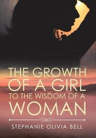 The Growth of a Girl to the Wisdom of a Woman by Stephanie Olivia Bell image