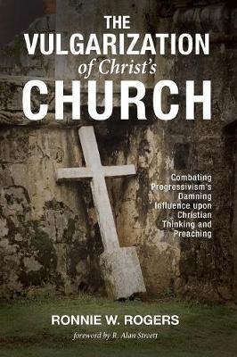 The Vulgarization of Christ's Church by Ronnie W. Rogers image