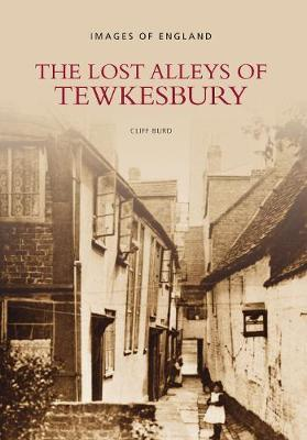 The Lost Alleys of Tewkesbury by Cliff Burd