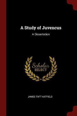 A Study of Juvencus by James Taft Hatfield