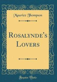 Rosalynde's Lovers (Classic Reprint) by Maurice Thompson