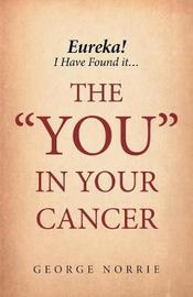 "Eureka! I Have Found It...the ""you"" in Your Cancer by George Norrie image"